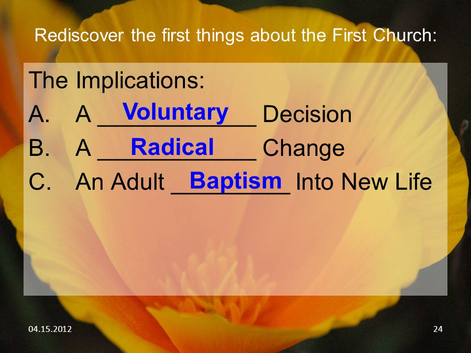 04.15.201224 Rediscover the first things about the First Church: The Implications: A.A ____________ Decision B.A ____________ Change C.An Adult ______