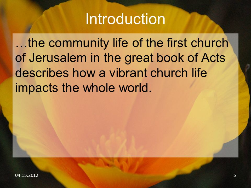 04.15.20125 Introduction …the community life of the first church of Jerusalem in the great book of Acts describes how a vibrant church life impacts th