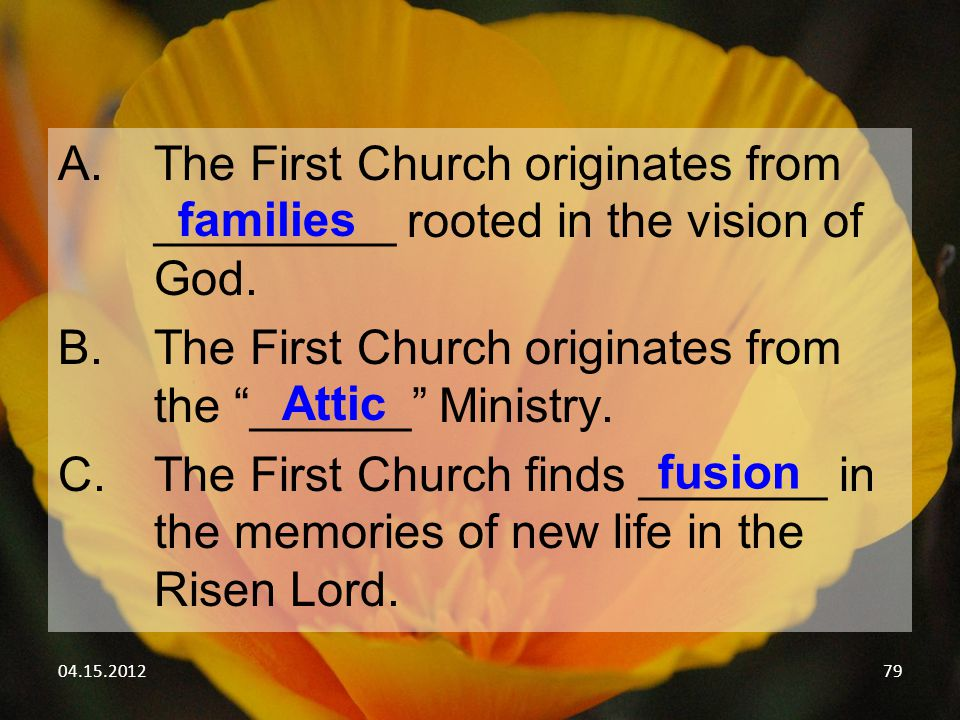 "04.15.201279 A.The First Church originates from _________ rooted in the vision of God. B.The First Church originates from the ""______"" Ministry. C.The"