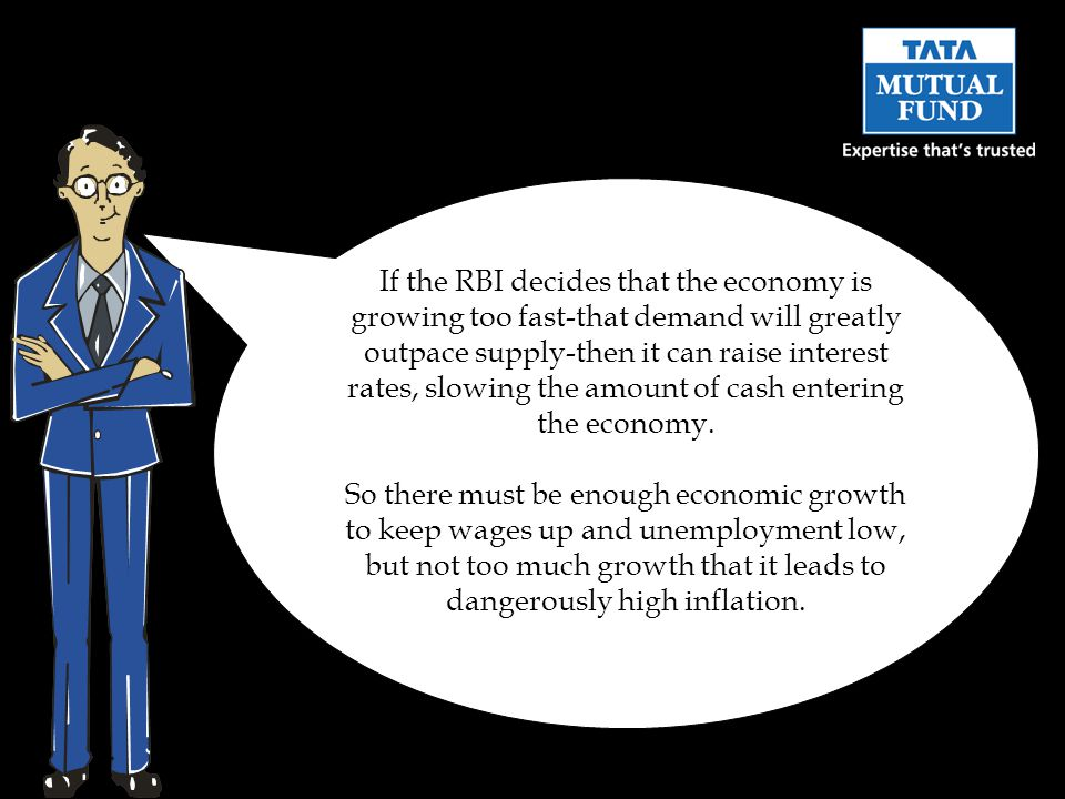 If the RBI decides that the economy is growing too fast-that demand will greatly outpace supply-then it can raise interest rates, slowing the amount of cash entering the economy.