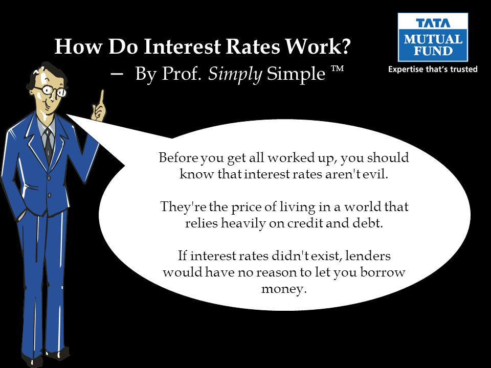Before you get all worked up, you should know that interest rates aren't evil. They're the price of living in a world that relies heavily on credit an