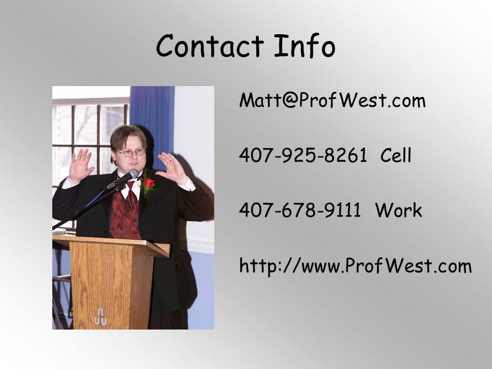 Contact Info Matt@ProfWest.com 407-925-8261 Cell 407-678-9111 Work http://www.ProfWest.com
