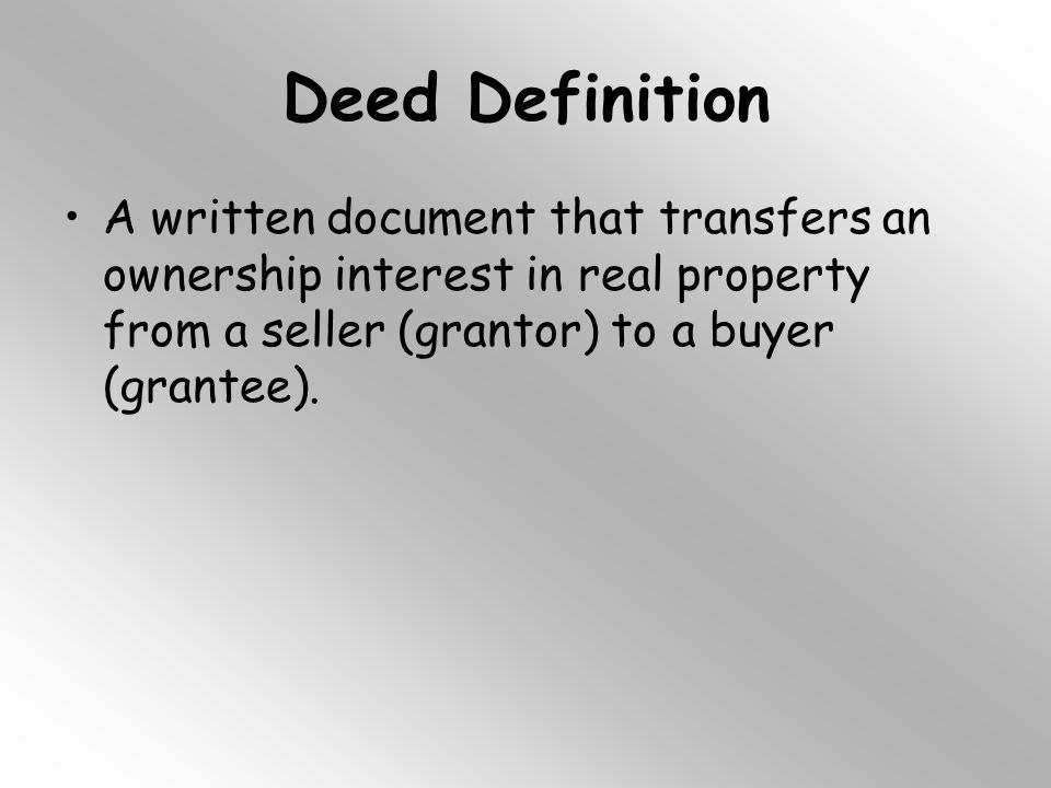 Deed Definition A written document that transfers an ownership interest in real property from a seller (grantor) to a buyer (grantee).