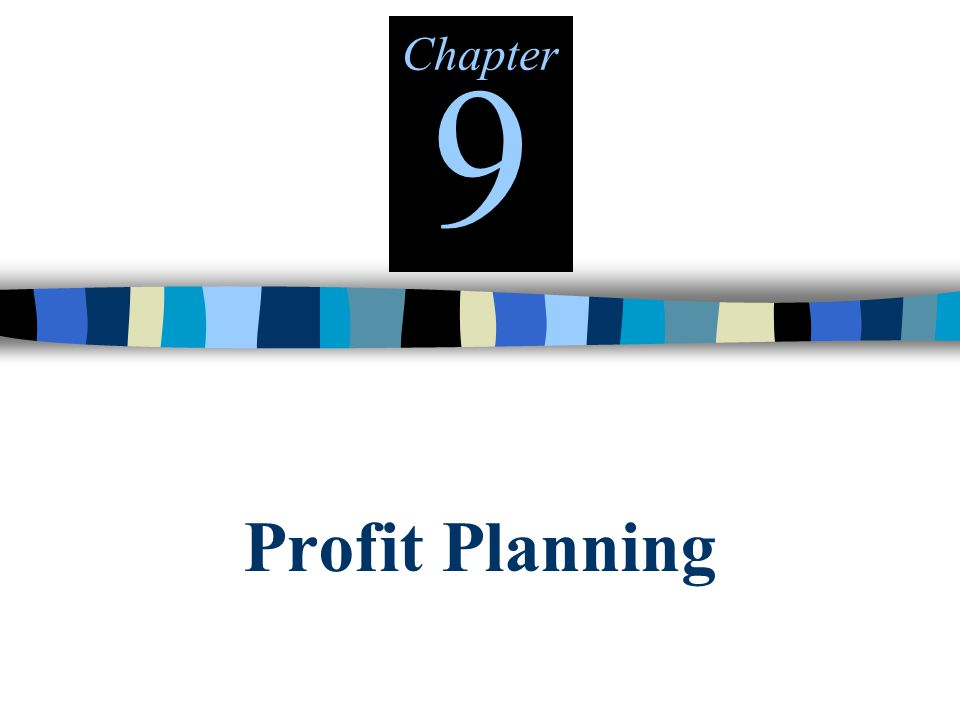 Profit Planning Chapter 9
