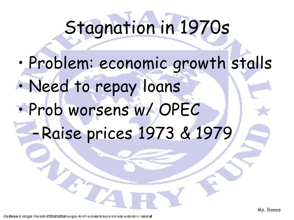 Stagnation in 1970s Problem: economic growth stalls Need to repay loans Prob worsens w/ OPEC –Raise prices 1973 & 1979
