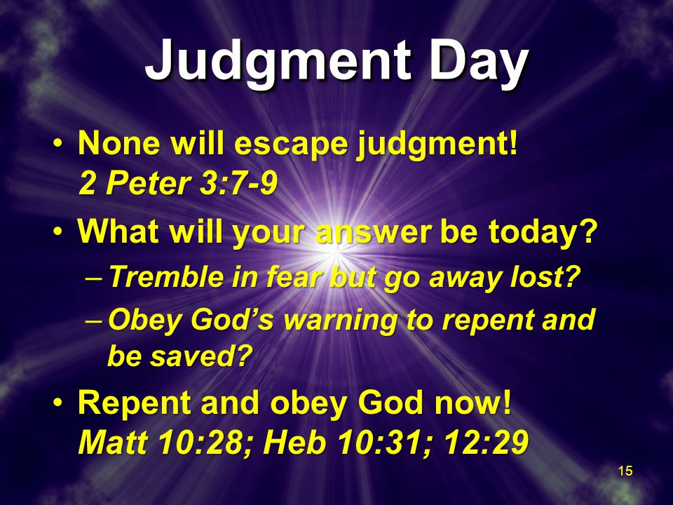Judgment Day None will escape judgment.2 Peter 3:7-9None will escape judgment.