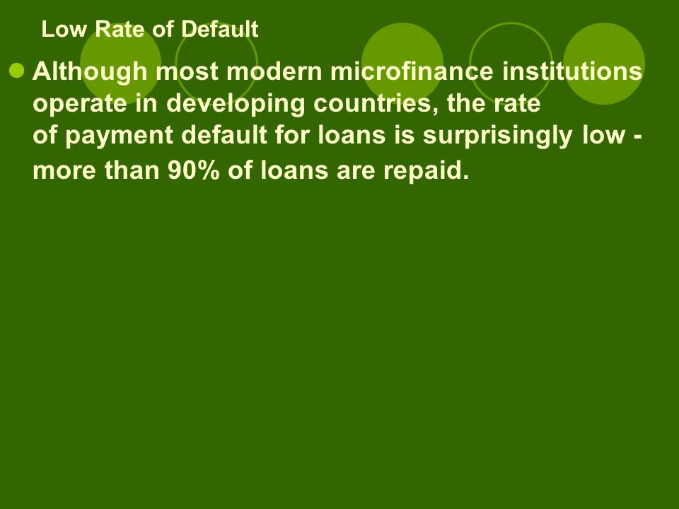 Rate of Interest Like conventional banking operations, microfinance institutions must charge their lenders interests on loans.