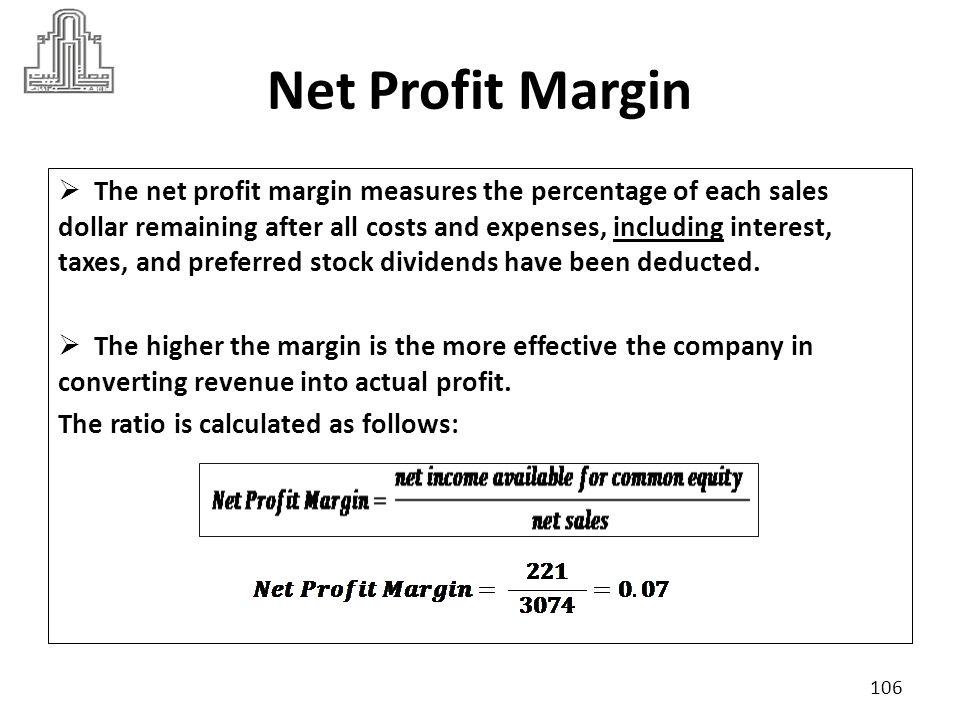 Net Profit Margin We must compare net profit margin between companies in the same industry, suppose industry criteria was 30% Higher ratio refer to higher efficient a company than other competitors in generating profits.