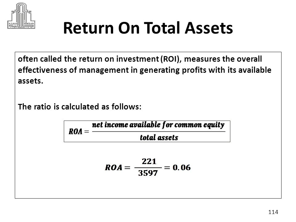 Return On Total Assets Suppose industry criteria was 7% A high ratio indicates that the business is earning more money and investing less on assets.