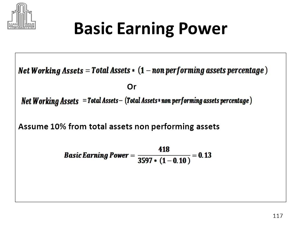 Basic Earning Power Suppose industry criteria was 13% The higher the ratio the higher the profitability.