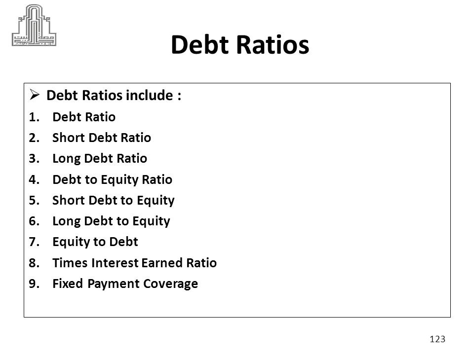 Debt Ratio Debt ratio measures the percent of total funds provided by creditors.