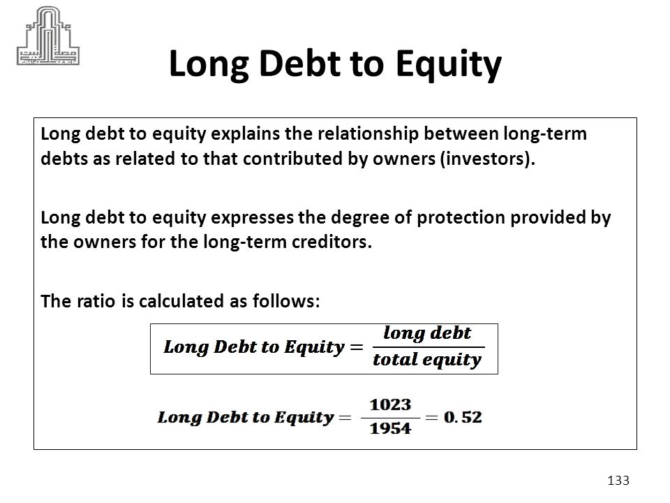Long Debt to Equity A company with a high long-term debt to equity is considered to be highly leveraged.