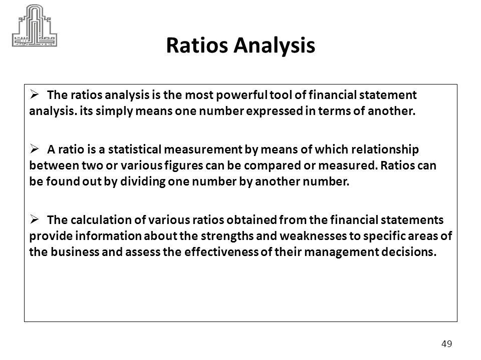 Classification of Ratios Ratios can be broadly classified into four groups: 1- Liquidity Ratios 2- Activity Ratio 3- Profitability Ratio 4- Debt Ratio 5- Market Ratio 50