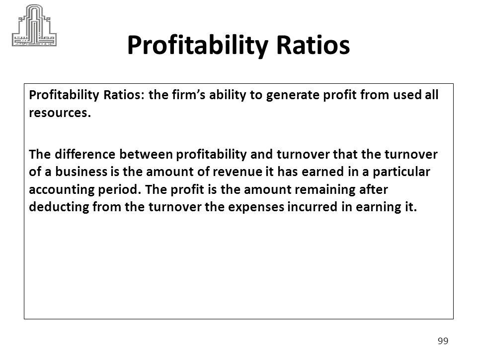 Profitability Ratios Profitability Ratios include : 1.Gross Profit Margin 2.Operating Profit Margin 3.Net Profit Margin 4.Return on Common Equity 5.Return on Preferred Stock 6.Return on Total Equity 7.Return on Total Assets 8.Basic Earning Power 9.Earning Per Share (EPS) 100