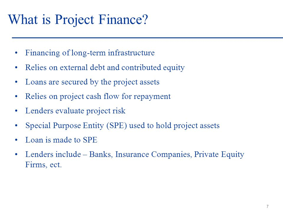 7 What is Project Finance.