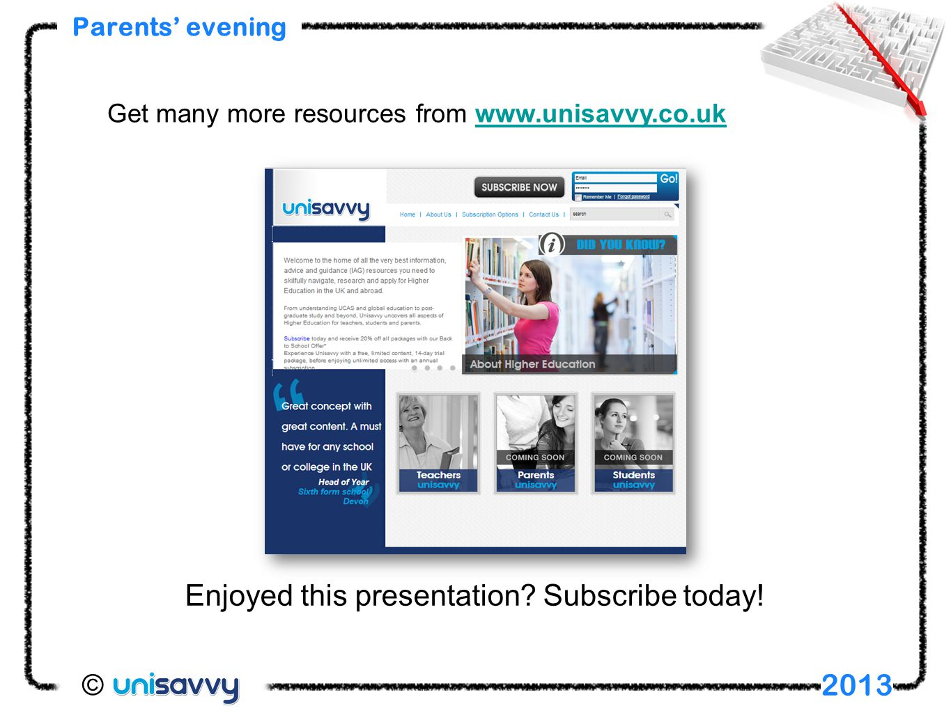 Parents' evening 2013 Get many more resources from www.unisavvy.co.ukwww.unisavvy.co.uk Enjoyed this presentation? Subscribe today!