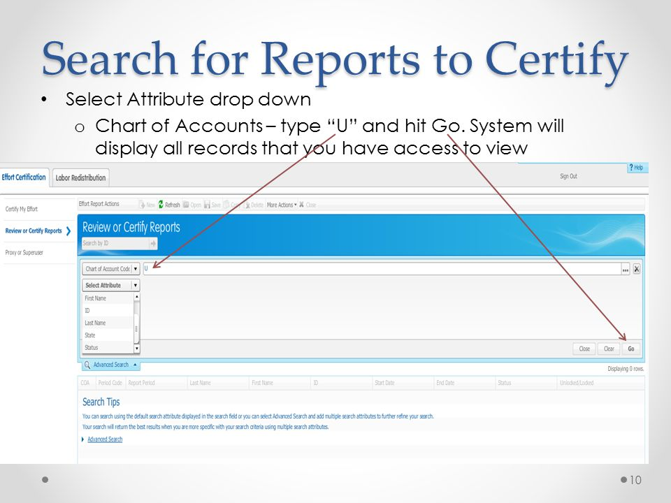 Search for Reports to Certify Select Attribute drop down o Chart of Accounts – type U and hit Go.