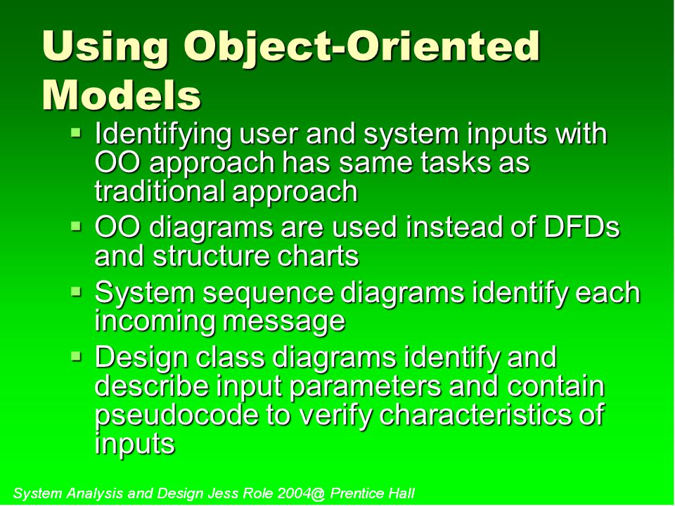 Using Object-Oriented Models  Identifying user and system inputs with OO approach has same tasks as traditional approach  OO diagrams are used inste