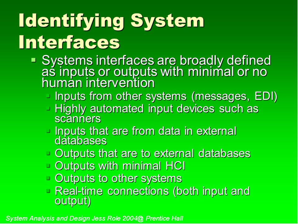 Identifying System Interfaces  Systems interfaces are broadly defined as inputs or outputs with minimal or no human intervention  Inputs from other