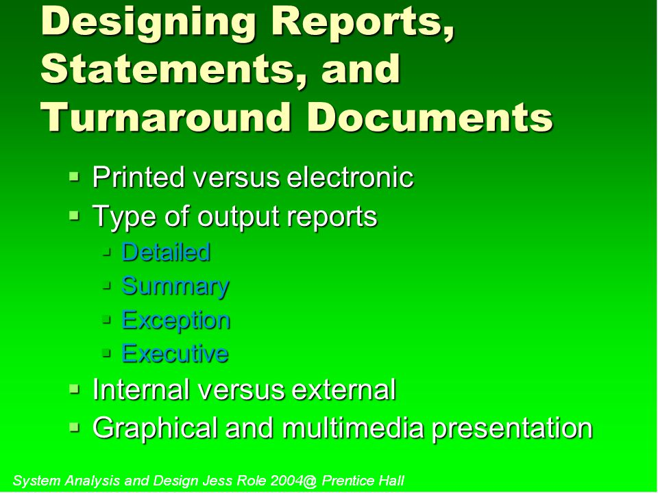 Designing Reports, Statements, and Turnaround Documents  Printed versus electronic  Type of output reports  Detailed  Summary  Exception  Execut