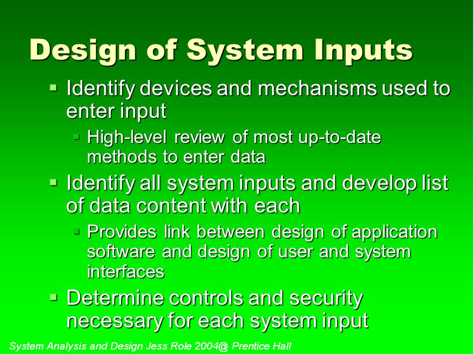 Design of System Inputs  Identify devices and mechanisms used to enter input  High-level review of most up-to-date methods to enter data  Identify