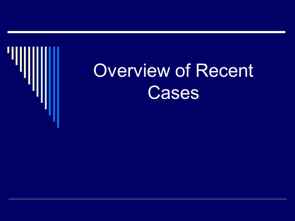 Overview of Recent Cases