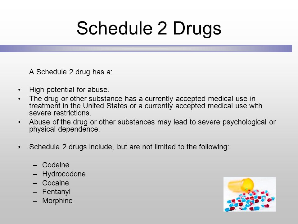 Schedule 2 Drugs A Schedule 2 drug has a: High potential for abuse.