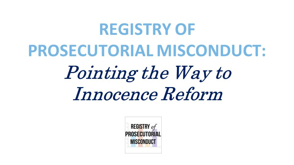 REGISTRY OF PROSECUTORIAL MISCONDUCT: Pointing the Way to Innocence Reform