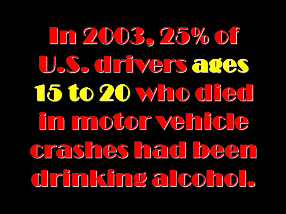 Impaired driving is the #1 cause of death for every age group between 3 and 33.