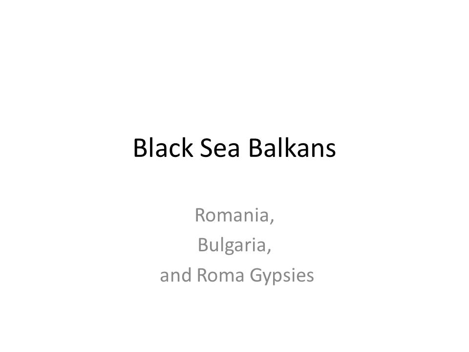 Black Sea Balkans Romania, Bulgaria, and Roma Gypsies
