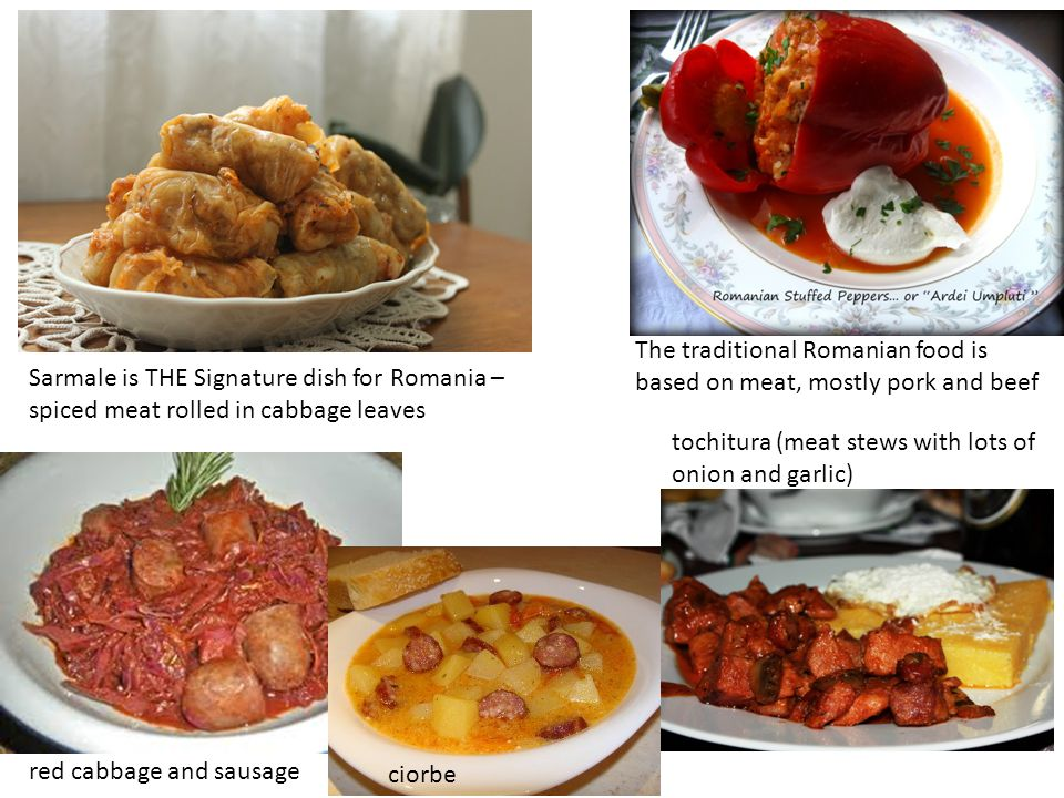 The traditional Romanian food is based on meat, mostly pork and beef Sarmale is THE Signature dish for Romania – spiced meat rolled in cabbage leaves