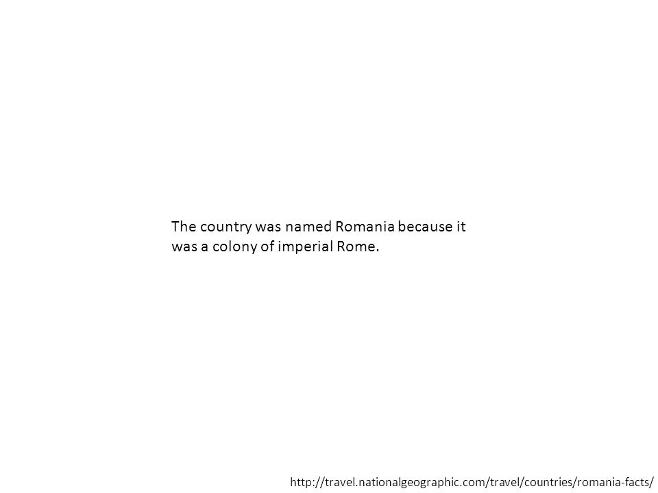 The country was named Romania because it was a colony of imperial Rome.