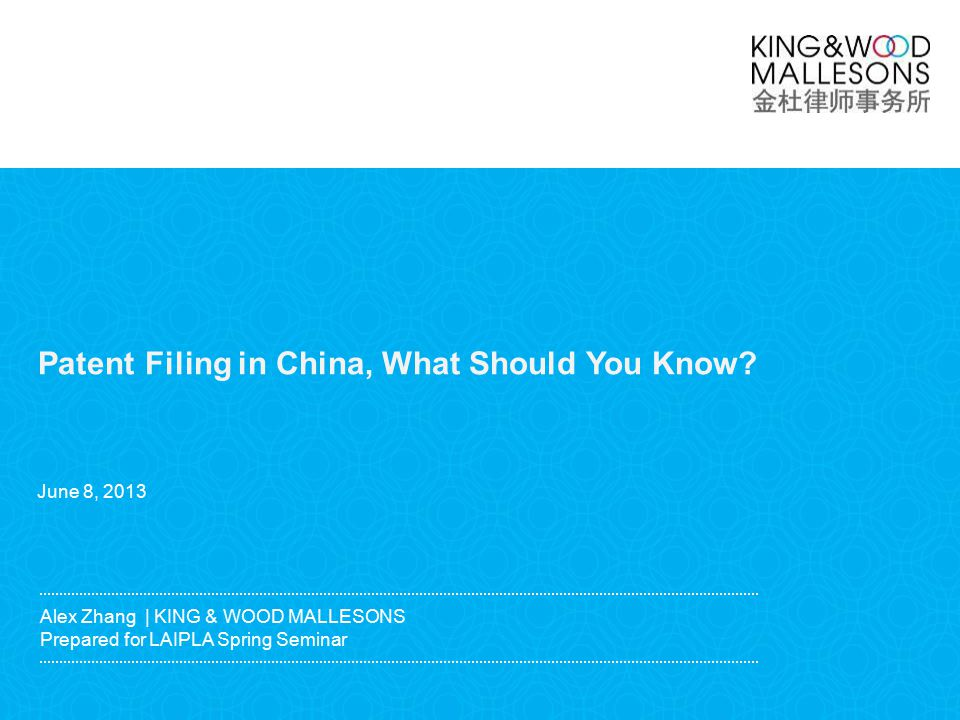www.kwm.com | Alex Zhang | KING & WOOD MALLESONS Prepared for LAIPLA Spring Seminar Patent Filing in China, What Should You Know.
