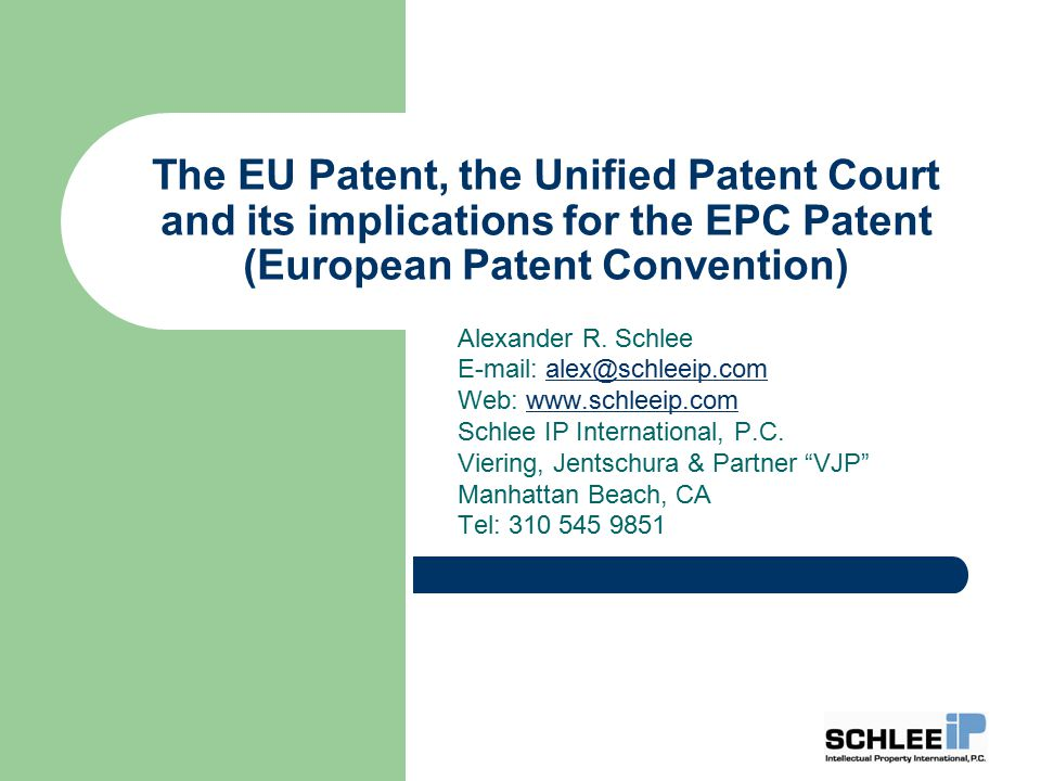 The EU Patent, the Unified Patent Court and its implications for the EPC Patent (European Patent Convention) Alexander R.