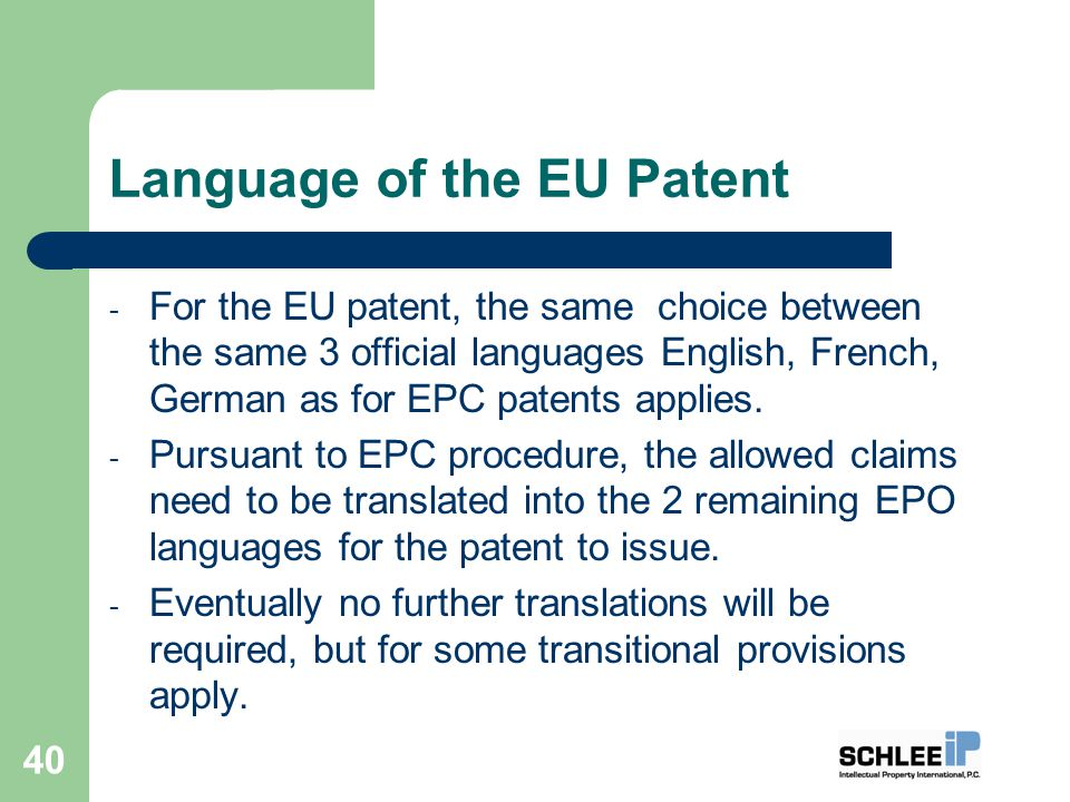 Language of the EU Patent - For the EU patent, the same choice between the same 3 official languages English, French, German as for EPC patents applies.