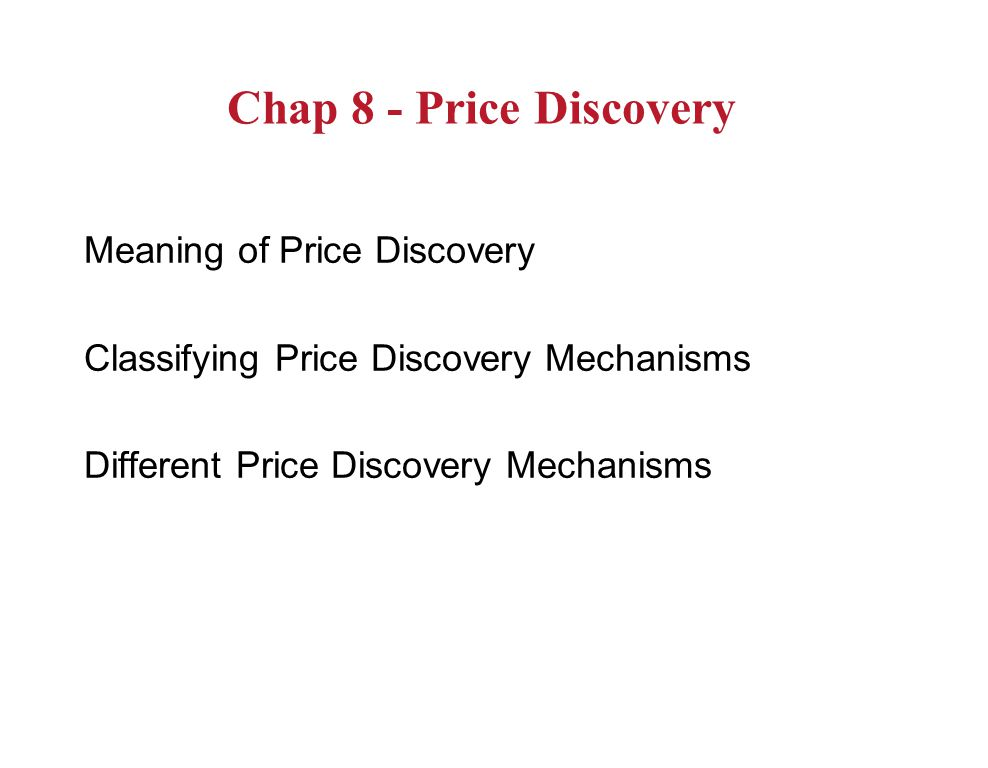 Chap 8 - Price Discovery Meaning of Price Discovery Classifying Price Discovery Mechanisms Different Price Discovery Mechanisms