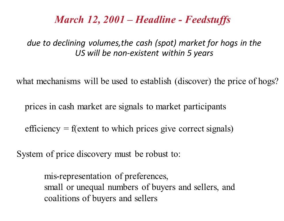 March 12, 2001 – Headline - Feedstuffs due to declining volumes,the cash (spot) market for hogs in the US will be non-existent within 5 years what mechanisms will be used to establish (discover) the price of hogs.