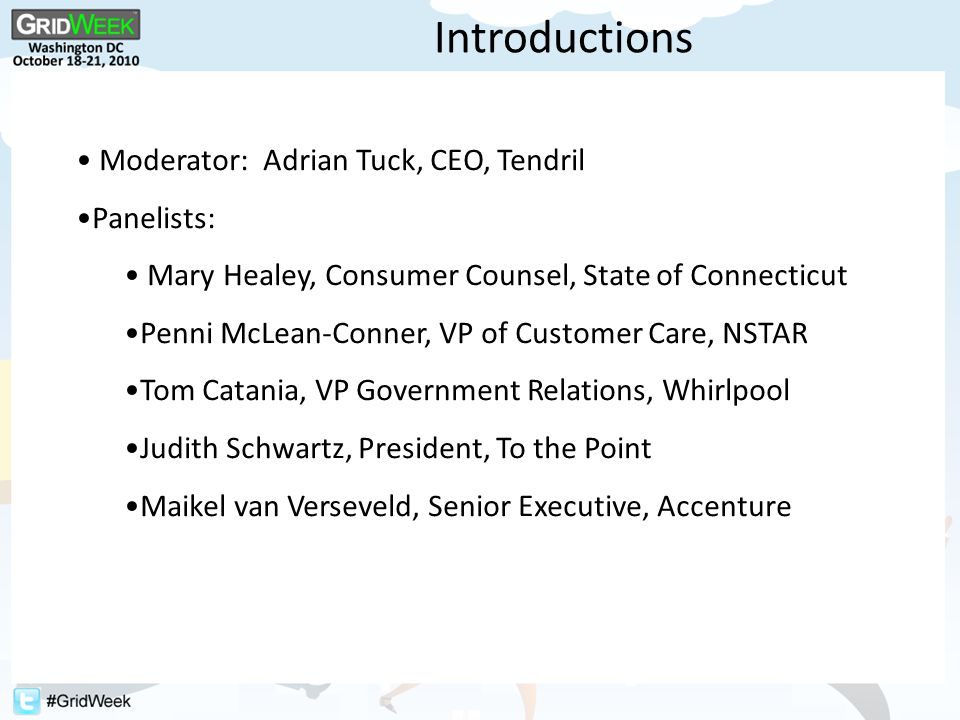 Introductions Moderator: Adrian Tuck, CEO, Tendril Panelists: Mary Healey, Consumer Counsel, State of Connecticut Penni McLean-Conner, VP of Customer