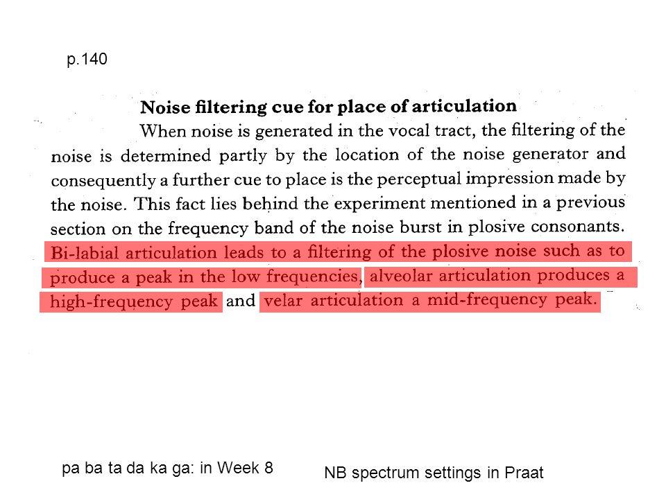 p.140 pa ba ta da ka ga: in Week 8 NB spectrum settings in Praat