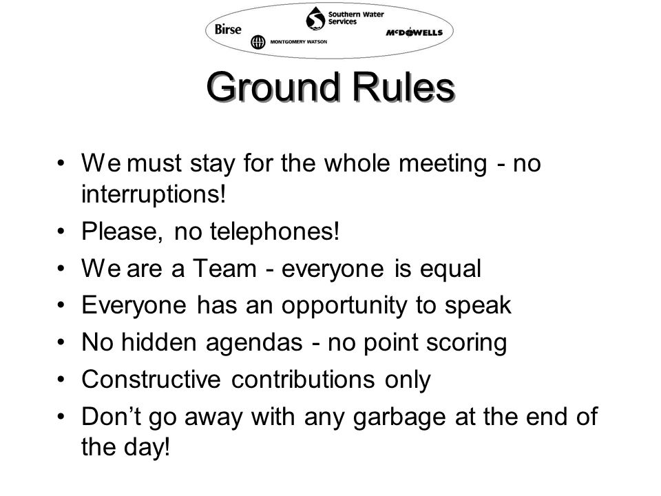 Ground Rules We must stay for the whole meeting - no interruptions.