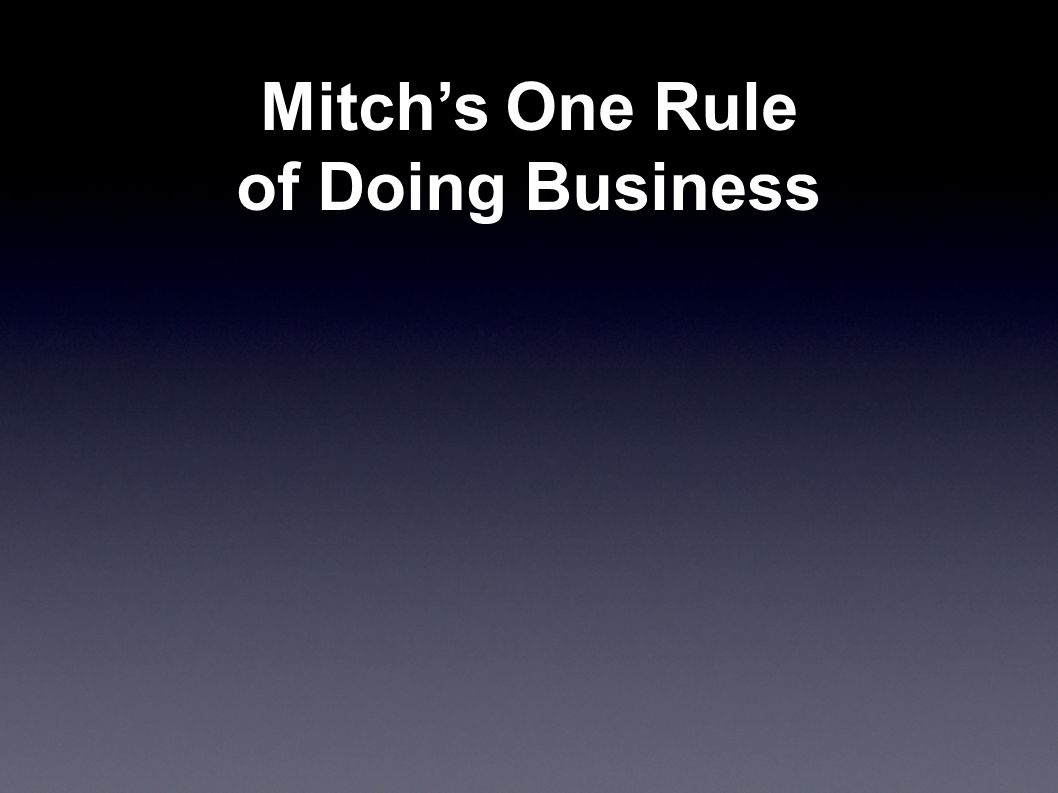 Mitch's One Rule of Doing Business