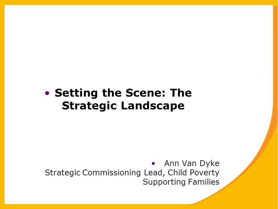 The Current Landscape: National Central Government drive towards Big Society challenges Local Authorities to increase the involvement of the Third Sector and Communities in service development and delivery Reduced resources to Local Authorities with a requirement to identify local priorities in order to effectively target funding where it is needed and improve outcomes for children, families and young people Less regulation, more creativity and innovation