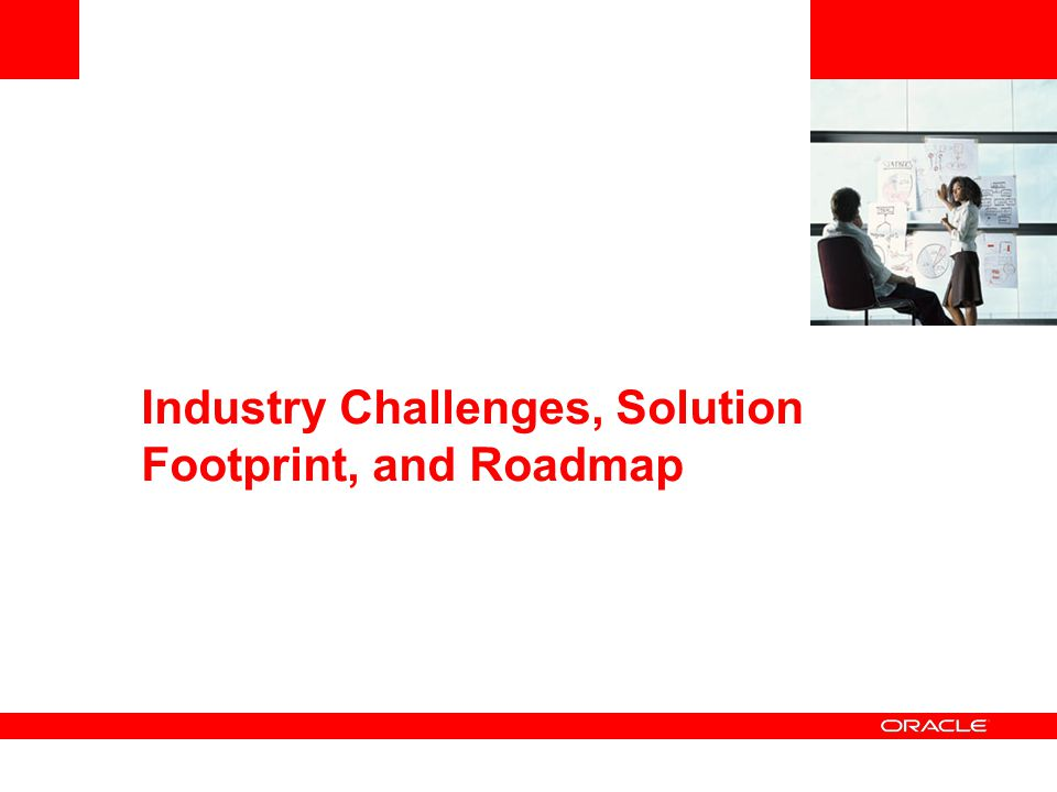 Industry Challenges, Solution Footprint, and Roadmap