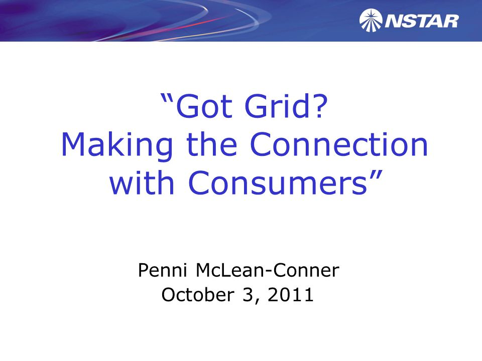 Got Grid Making the Connection with Consumers Penni McLean-Conner October 3, 2011