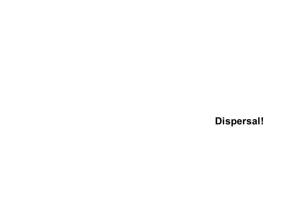 Dispersal!