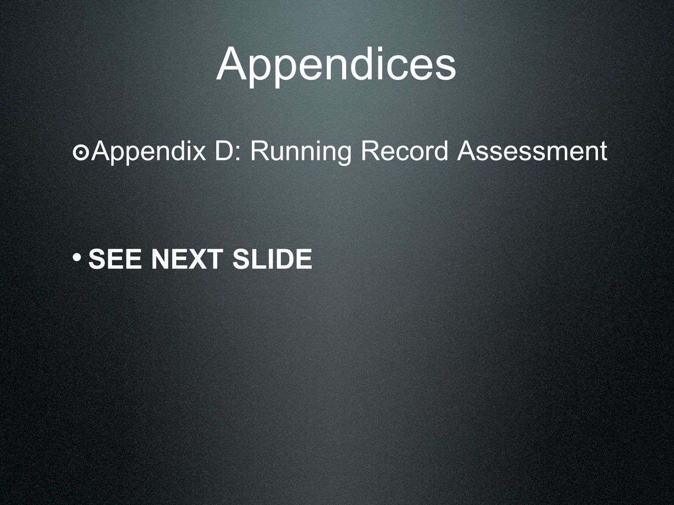 Appendices ๏ Appendix D: Running Record Assessment SEE NEXT SLIDE