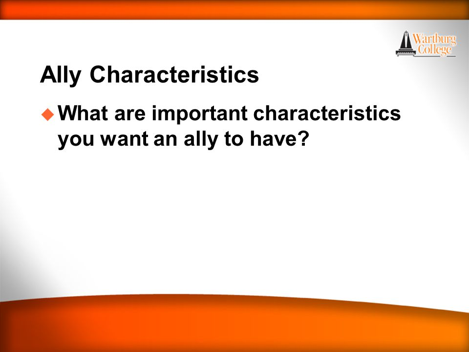 Ally Characteristics u What are important characteristics you want an ally to have?