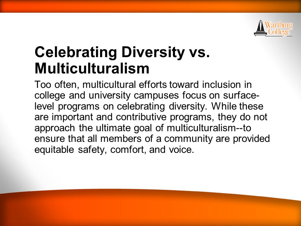 WARTBURG TRADITIONS Celebrating Diversity vs. Multiculturalism Too often, multicultural efforts toward inclusion in college and university campuses fo