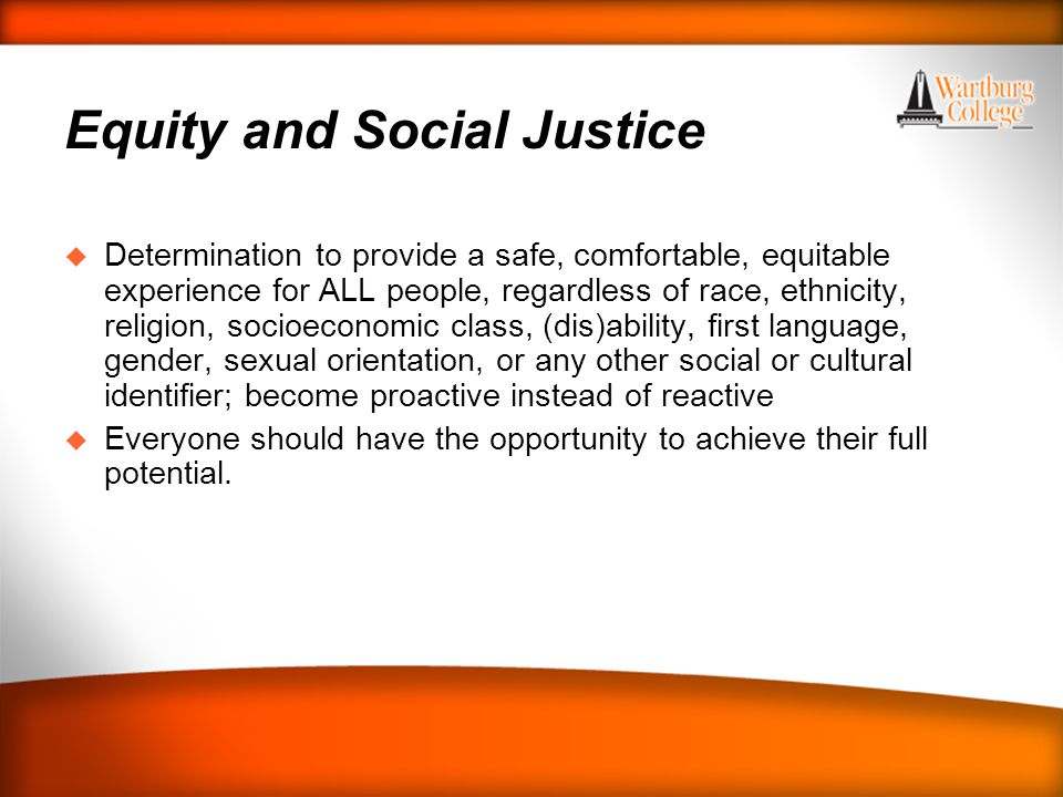 WARTBURG TRADITIONS Equity and Social Justice u Determination to provide a safe, comfortable, equitable experience for ALL people, regardless of race,