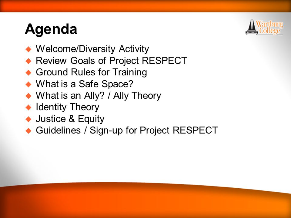Agenda u Welcome/Diversity Activity u Review Goals of Project RESPECT u Ground Rules for Training u What is a Safe Space? u What is an Ally? / Ally Th